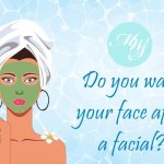 Your say: Do you wash your face after going for a facial