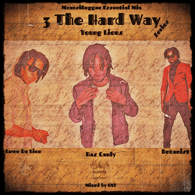 3The Hard Way Compilation Mix Series – MzansiReggae