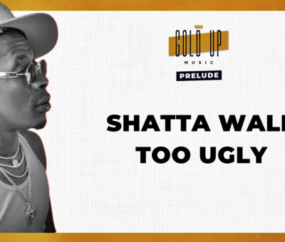 Gold Up and Shatta Wale - Too Ugly
