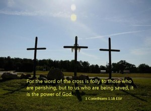 The cross is not foolishness to Christians.