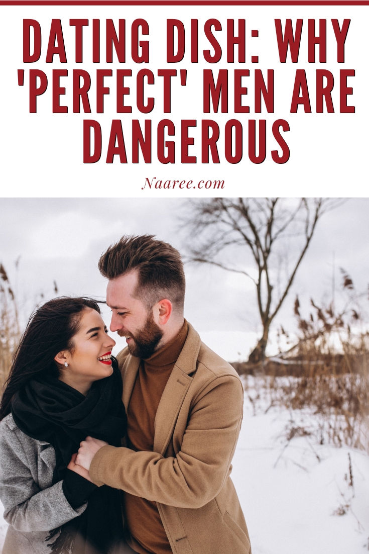 Dating Dish: Why Perfect Men Are Dangerous