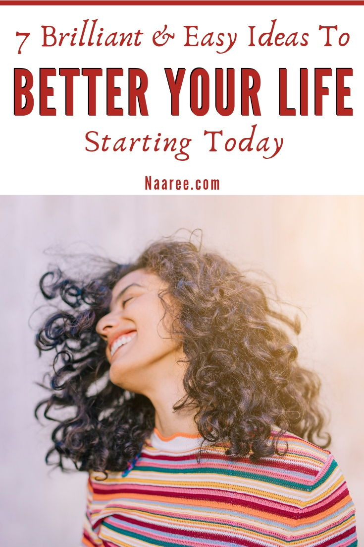 7 Brilliant And Easy Ideas To Better Your Life Starting Today
