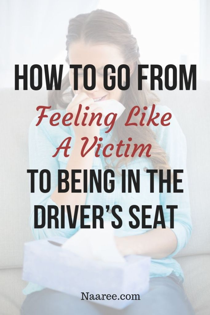 How To Go From Feeling Like A Victim To Being In The Driver's Seat
