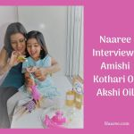 Naaree Interviews Amishi Kothari Of Akshi Oil