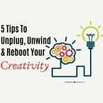 5 Tips To Unplug, Unwind And Reboot Your Creativity