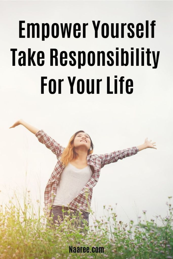 Empower Yourself, Take Responsibility For Your Life