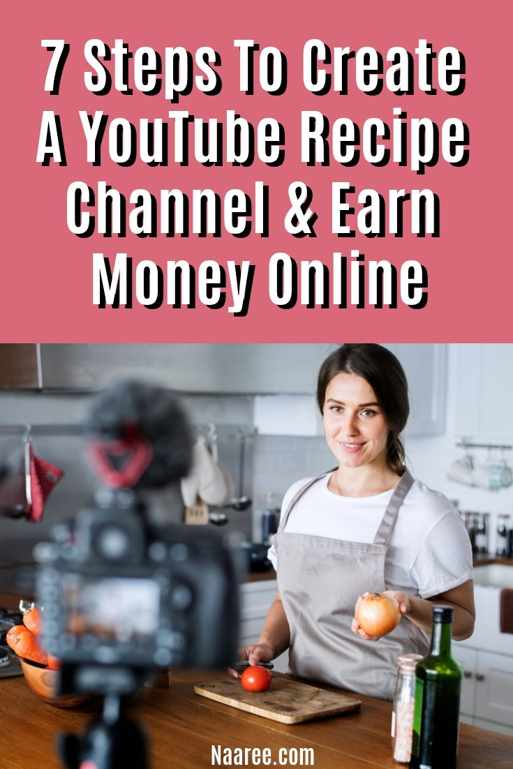 7 Steps To Create A YouTube Recipe Channel And Earn Money Online