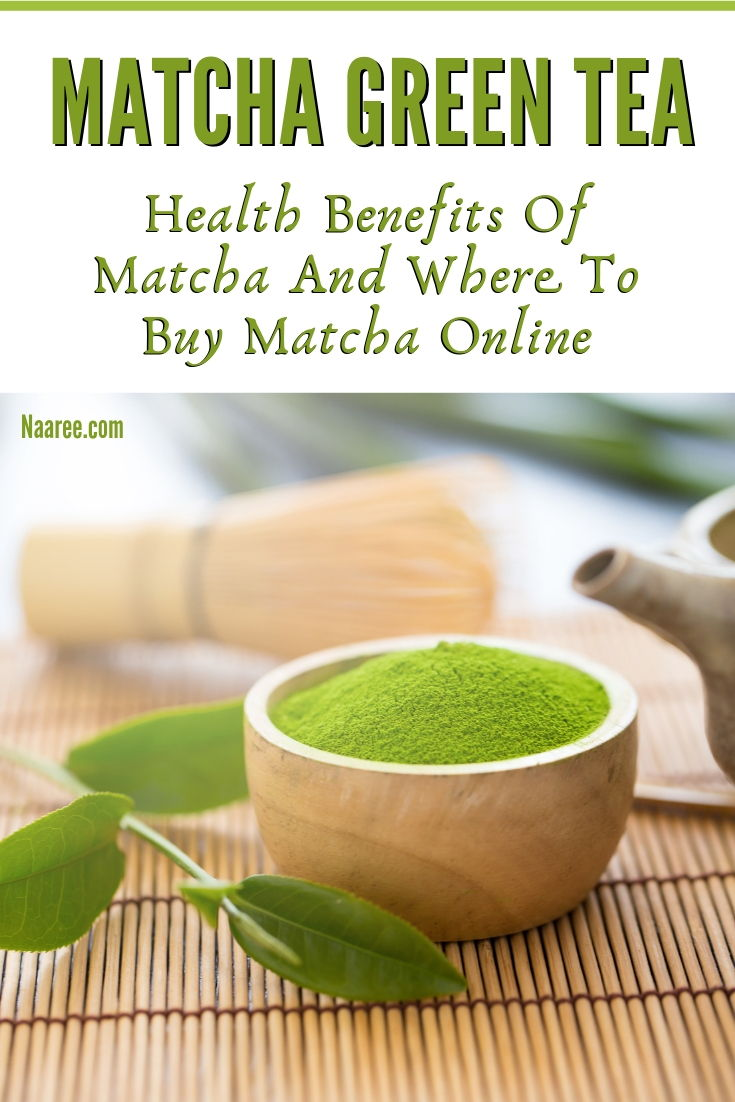 Matcha Green Tea Health Benefits And Where To Buy Matcha Online