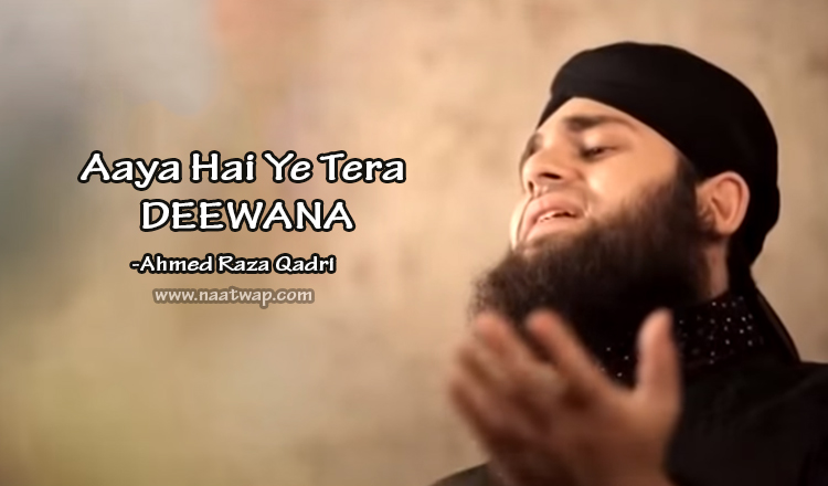 Aya Hai Ye Tera Deewna By Ahmed Raza Qadri