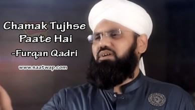 Chamak Tujhse Paate Hai By Furqan Qadri