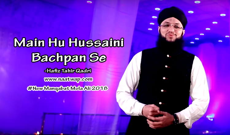 Main Hu Hussaini Bachpan Se By Hafiz Tahir Qadri