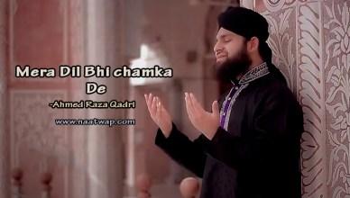 Mera Dil Bhi Chamka De By Ahmed Raza Qadri