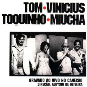 Tom, Vinicius, Toquinho, Miucha