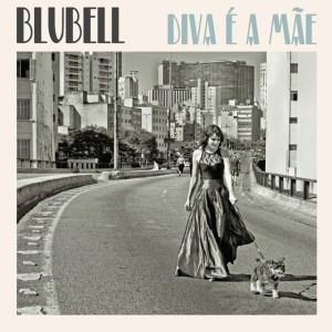 Blubell - Diva é A Mãe