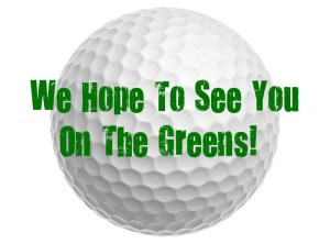 gOLF tOURNAMENT __wE HOPE TO SEE YOU ON THE GREENS