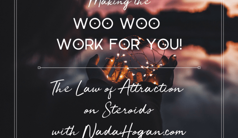 Making the Woo Woo Work for You! New Workshop!