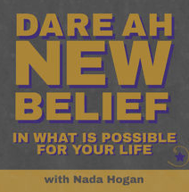 001 Welcome to Dare Ah New Belief with Nada Hogan