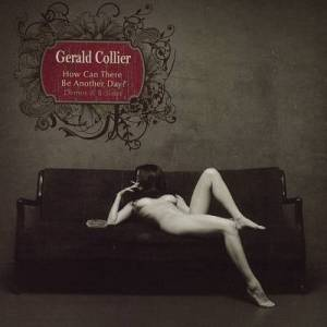 Gerald Collier How Can There Be Another Day on www.nadamucho.com