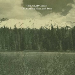 The Glad Girls - The Burning Moon and Stars (2010)