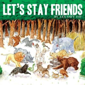 Les Savy Fav - Lets Stay Friends