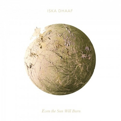 Iska Dhaaf – Even The Sun Will Burn on www.nadamucho.com