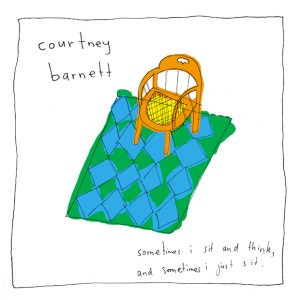 Courtney Barnett – Sometimes I Sit and Think and Sometimes I Sit