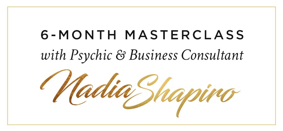 6-month masterclass with Psychic & Business Consultant Nadia Shapiro