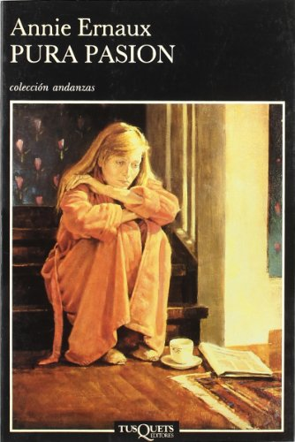 PURA PASIÓN. Annie Ernaux. Tusquets Editores