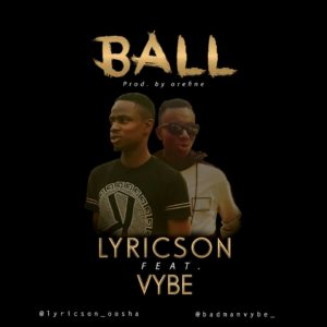 Lyricson Ft Vybe Ball Mp3 Download