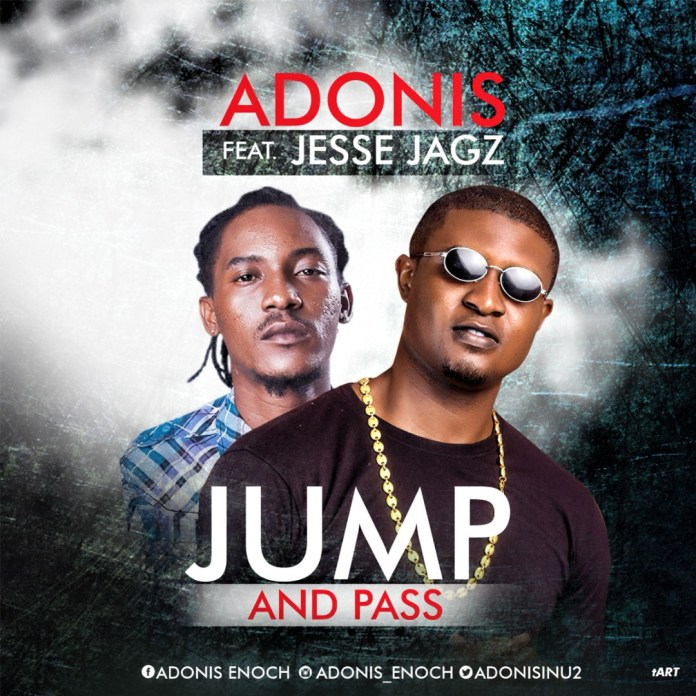 Adonis ft Jesse Jagz - Jump And Pass Video Mp3 Download Mp4