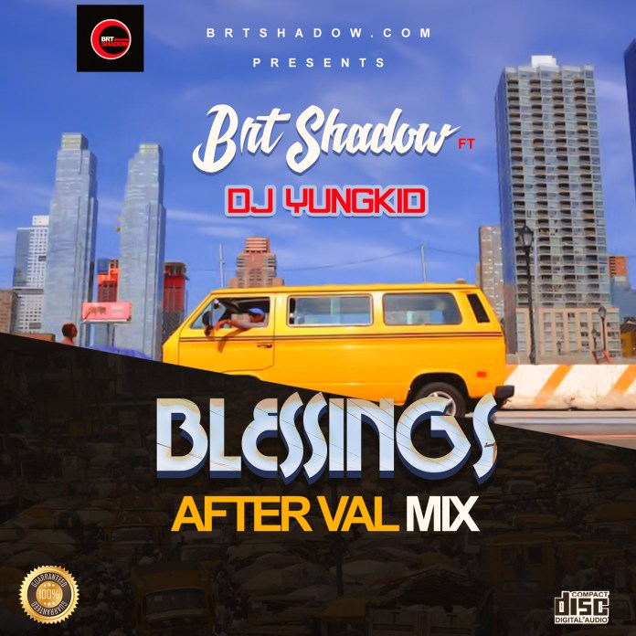 DJ Yungkid ft Brt Shadow Blessings After Val Mix mp3 Download