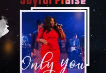 Joyful Praise Only You Video mp4 & mp3 download