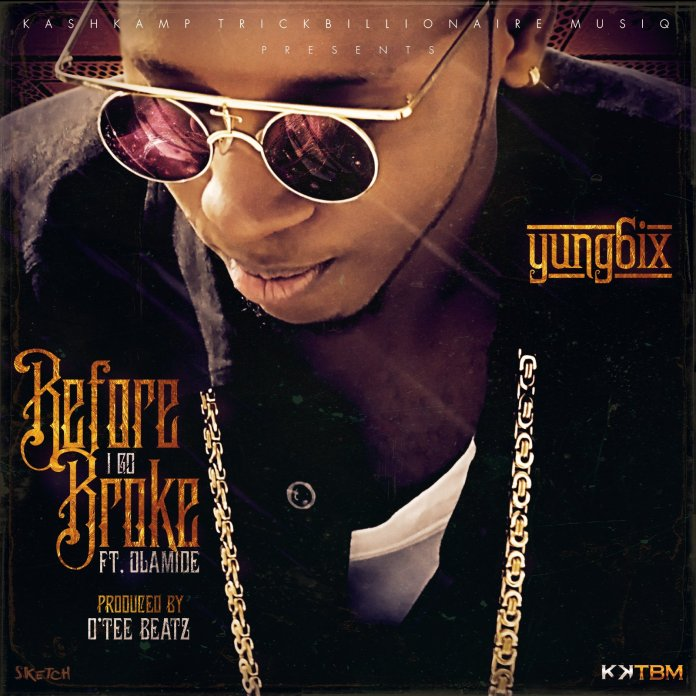Yung6ix Before I Go Broke ft Olamide Mp3 Download
