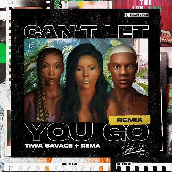 Stefflon Don Ft Rema Tiwa Savage Can't Let You Go Remix mp3 download
