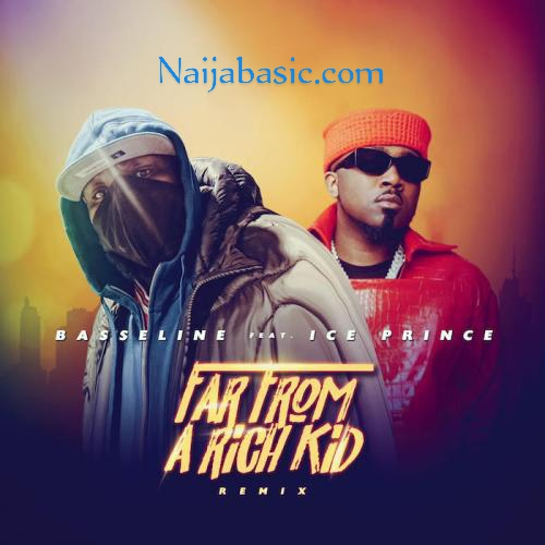 Basseline Ft Ice Prince Far From A Rich Kid Remix mp3 download