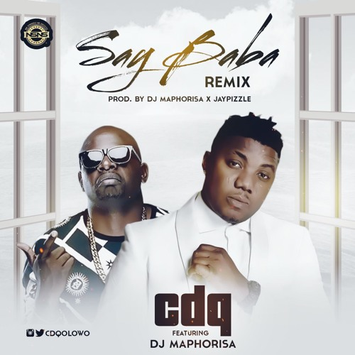 CDQ ft. DJ Maphorisa – Say Baba (Remix)