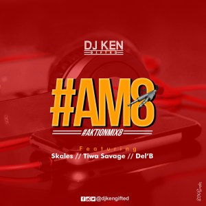DOWNLOAD MIXTAPE DJ Ken - #AktionMix8 ft. Skales, Tiwa Savage & Del'B
