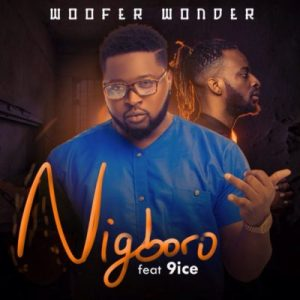 DOWNLOAD MP3 Woofer Wonder ft. 9ice – Nigboro