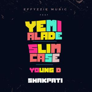 DOWNLOAD MP3 Effyzzie Music - Shakpati ft. Yemi Alade, Slimcase & Young D