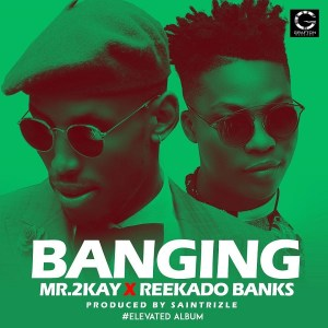DOWNLOAD MP3 Mr 2Kay – Banging ft. Reekado Banks