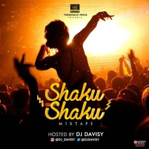 DOWNLOAD MIXTAPE: DJ Davisy - Shaku Shaku Mix