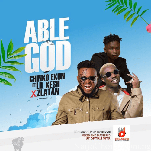 "DOWNLOAD MP3 Chinko Ekun – ""Able God"" f. Lil Kesh & Zlatan"