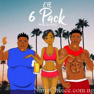 "DOWNLOAD MP3: Efe – ""6pack"""
