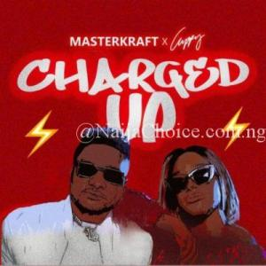"DOWNLOAD MP3: Masterkraft x Cuppy – ""Charged Up"""