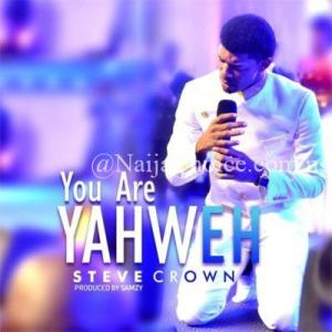 "DOWNLOAD MP3: Steve Crown – ""You Are Yahweh"""