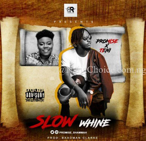 """DOWNLOAD MP3: Promise x Teni – """"Slow Whine"""" (Prod. By Bahdman Clarke)"""