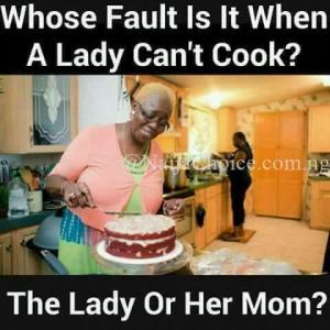 NC TALK: Whose Fault Is It When A Lady Can't COOK? The Lady Or Her Mom
