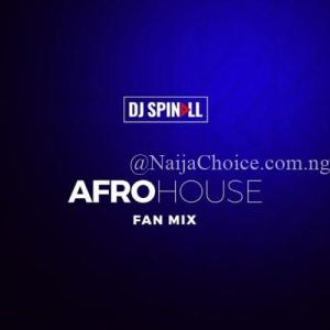 "DOWNLOAD MIXTAPE: DJ Spinall – ""Afro House Fan Mix"""