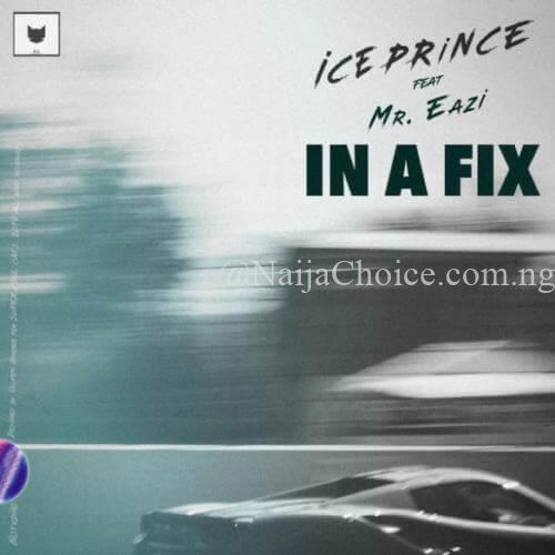 """DOWNLOAD MP3: Ice Prince – """"In A Fix"""" ft. Mr Eazi (Prod. By JaySynths)"""