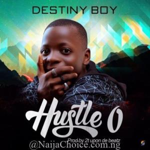"DOWNLOAD MP3: Destiny Boy – ""Hustle O"""